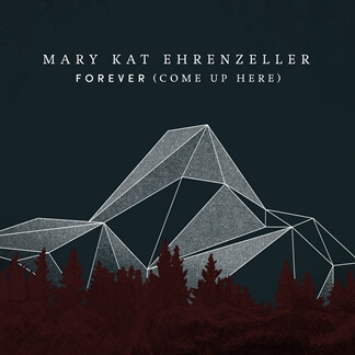 Forever (Come Up Here) feat. Mary Kat Ehrenzeller