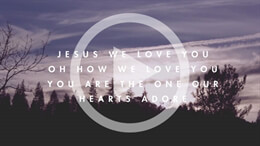 Jesus We Love You