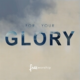 For Your Glory