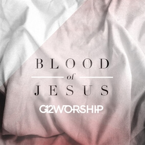 Blood of Jesus By G12 Worship