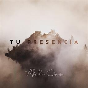 Tu Presencia By Abraham Osorio