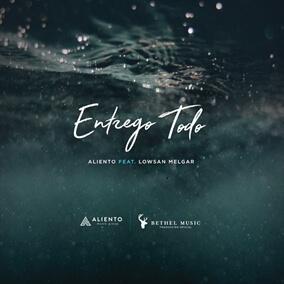Entrego Todo (feat. Lowsan Melgar) By Aliento