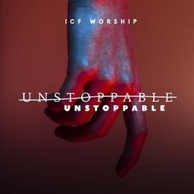 Unstoppable By ICF Worship