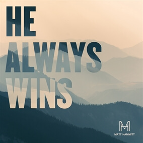 He Always Wins By Matt Hammitt