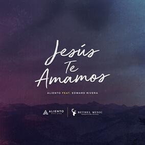 Jesús Te Amamos (feat. Edward Rivera) By Aliento