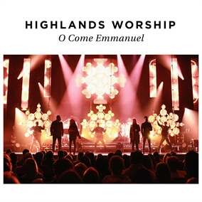 O Come Emmanuel By Highlands Worship