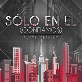 Sólo En Él (Confiamos) de Alyce Metallo