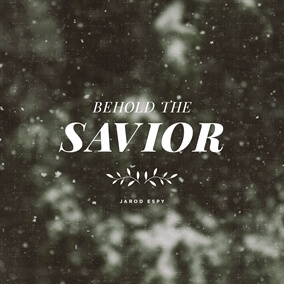 Behold the Savior By Jarod Espy