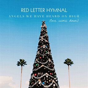 Angels We Have Heard On High (Love Came Down) By Red Letter Hymnal