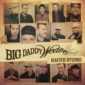 Beautiful Offering By Big Daddy Weave