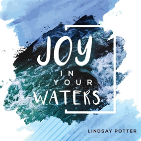 Joy in Your Waters By Lindsay Potter