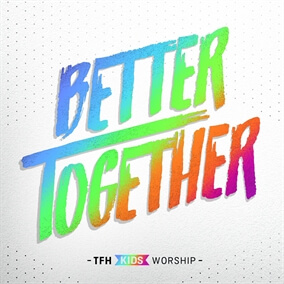 Better Together By TFH Kids' Worship