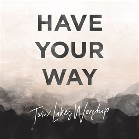 Have Your Way By Twin Lakes Worship