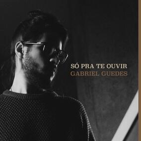 Só Pra Te Ouvir By Gabriel Guedes