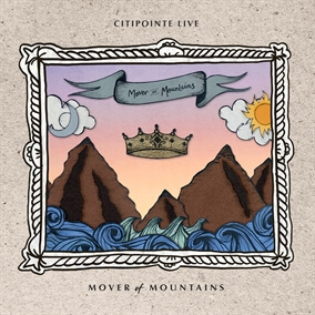 Mover of Mountains By Citipointe Worship