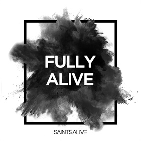 Fully Alive By Saints Alive