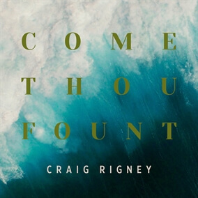 Come Thou Fount By Craig Rigney