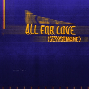 All For Love (Gethsemane) By Worship Central