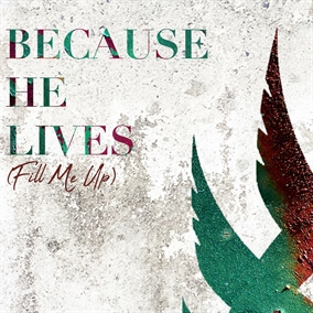 Because He Lives (Fill Me Up) By New Heights Collective