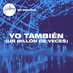 Yo También (Un Billon De Veces) Por Hillsong en Español
