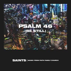 Psalm 46 (Be Still)