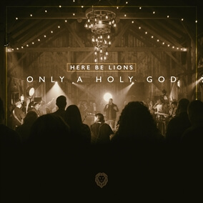 Only A Holy God Par Here Be Lions