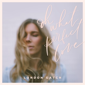 Oh What Perfect Love By London Gatch