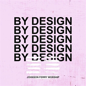 By Design By Johnson Ferry Worship