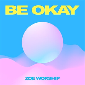 BE OKAY By ZOE Worship