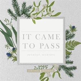 It Came to Pass (Worthy Worthy) By Vertical Worship