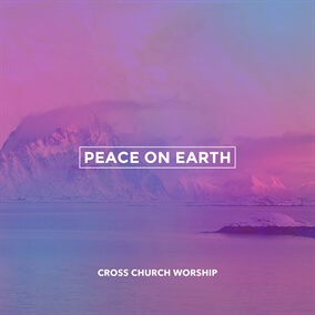 Peace On Earth (He Has Come) By Cross Church Worship