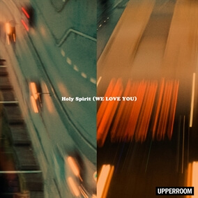 Holy Spirit (We Love You) By UPPERROOM