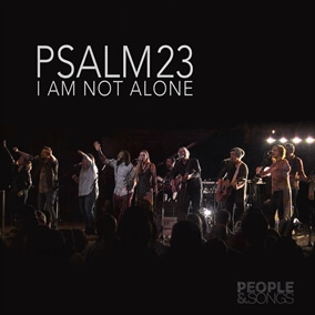 Psalm 23 (I Am Not Alone) By People & Songs
