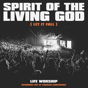 Spirit of the Living God (Let It Fall) By Life Worship
