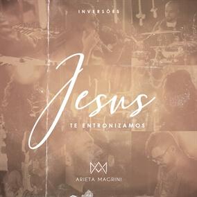 Jesus Te Entronizamos Por Arieta Magrini