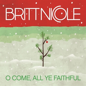 O Come All Ye Faithful By Britt Nicole