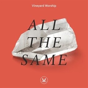 All The Same By Vineyard Worship