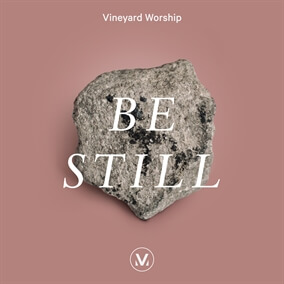 Be Still By Vineyard Worship