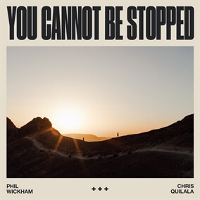 You Cannot Be Stopped By Chris Quilala, Phil Wickham