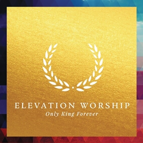 Only King Forever By Elevation Worship