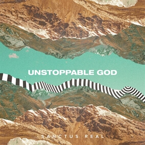 Unstoppable God By Sanctus Real