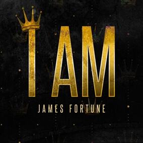 I Am By James Fortune & FIYA