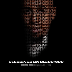Blessings on Blessings By Anthony Brown and group therAPy