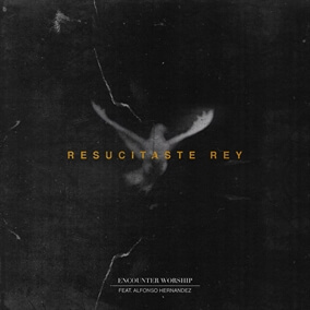 Resucitaste Rey Por Encounter Worship