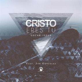 Cristo Eres Tú (feat Job González) de Oscar - Isela