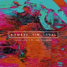Nombre Sin Igual (feat Job Gonzalez) Por Jafet Lora