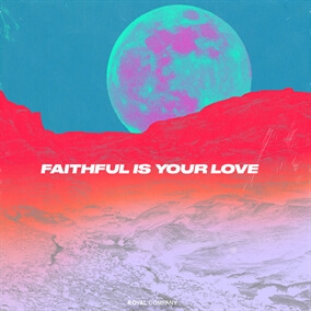 Faithful Is Your Love By Royal Company