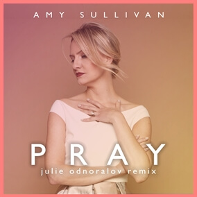 Pray (Julie Odnoralov Remix) By Amy Sullivan