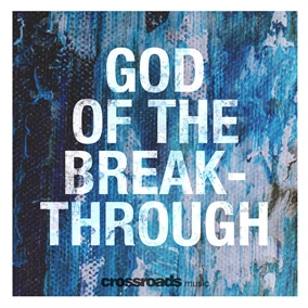 God of the Breakthrough By Crossroads Music