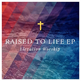 Raised to Life By Elevation Worship